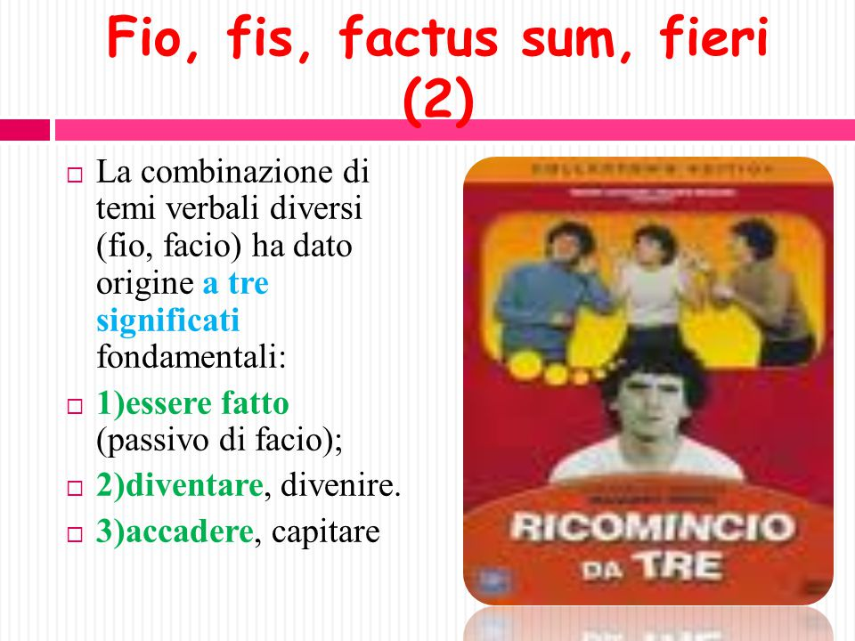 Fio, fis, factus sum, fieri (2)