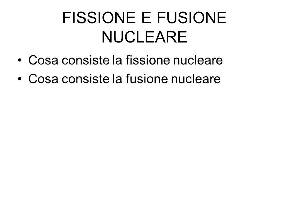 FISSIONE E FUSIONE NUCLEARE