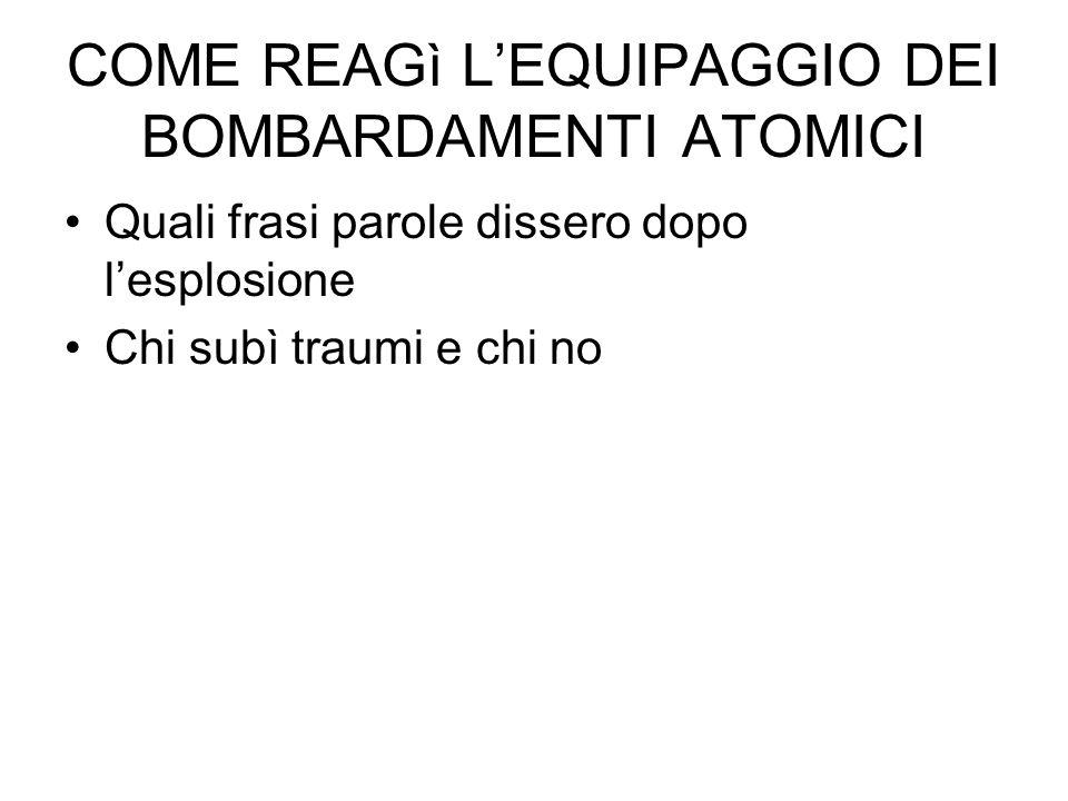 COME REAGì L'EQUIPAGGIO DEI BOMBARDAMENTI ATOMICI