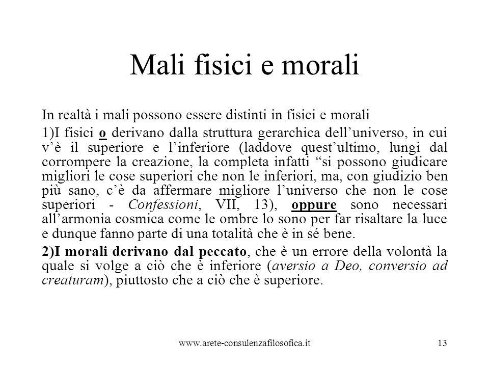 Mali fisici e morali In realtà i mali possono essere distinti in fisici e morali.