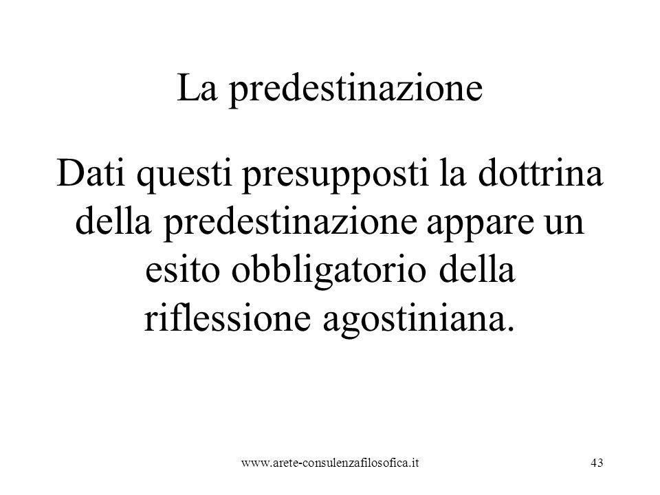 La predestinazione Dati questi presupposti la dottrina della predestinazione appare un esito obbligatorio della riflessione agostiniana.