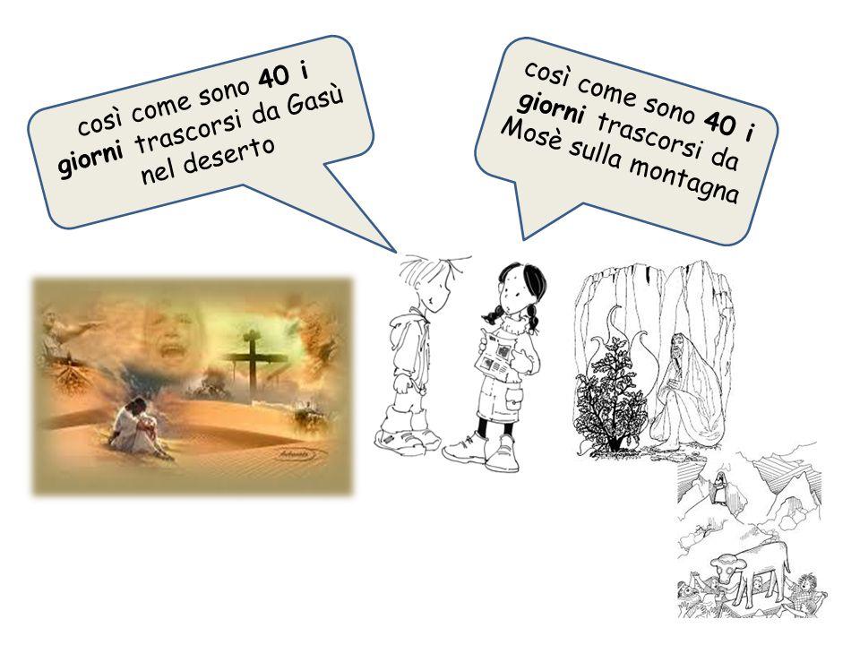 così come sono 40 i giorni trascorsi da Gasù nel deserto