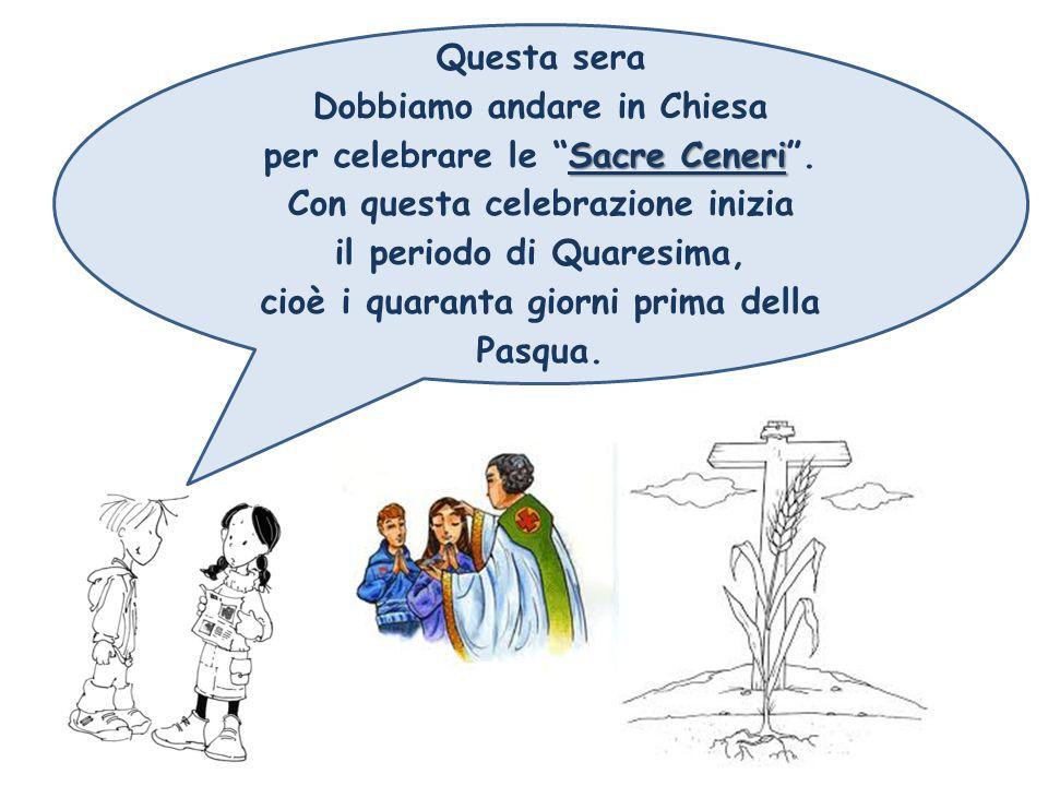 Dobbiamo andare in Chiesa per celebrare le Sacre Ceneri .