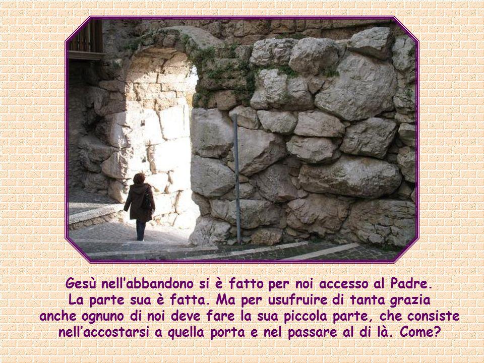 Gesù nell'abbandono si è fatto per noi accesso al Padre.