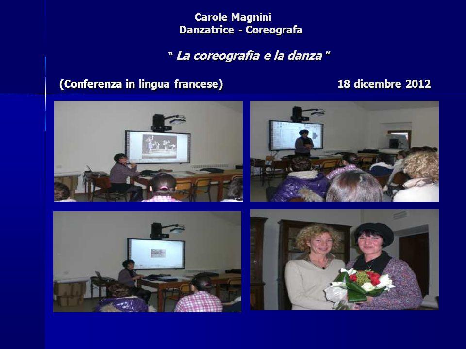 Carole Magnini Danzatrice - Coreografa La coreografia e la danza (Conferenza in lingua francese) 18 dicembre 2012
