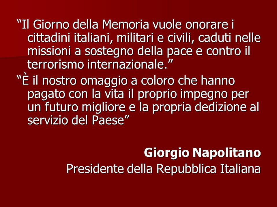 Il Giorno della Memoria vuole onorare i cittadini italiani, militari e civili, caduti nelle missioni a sostegno della pace e contro il terrorismo internazionale.