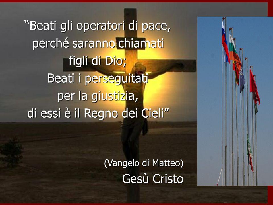 Beati gli operatori di pace, perché saranno chiamati figli di Dio;