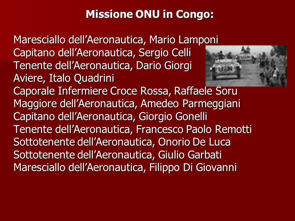 Missione ONU in Congo: Maresciallo dell'Aeronautica, Mario Lamponi. Capitano dell'Aeronautica, Sergio Celli.