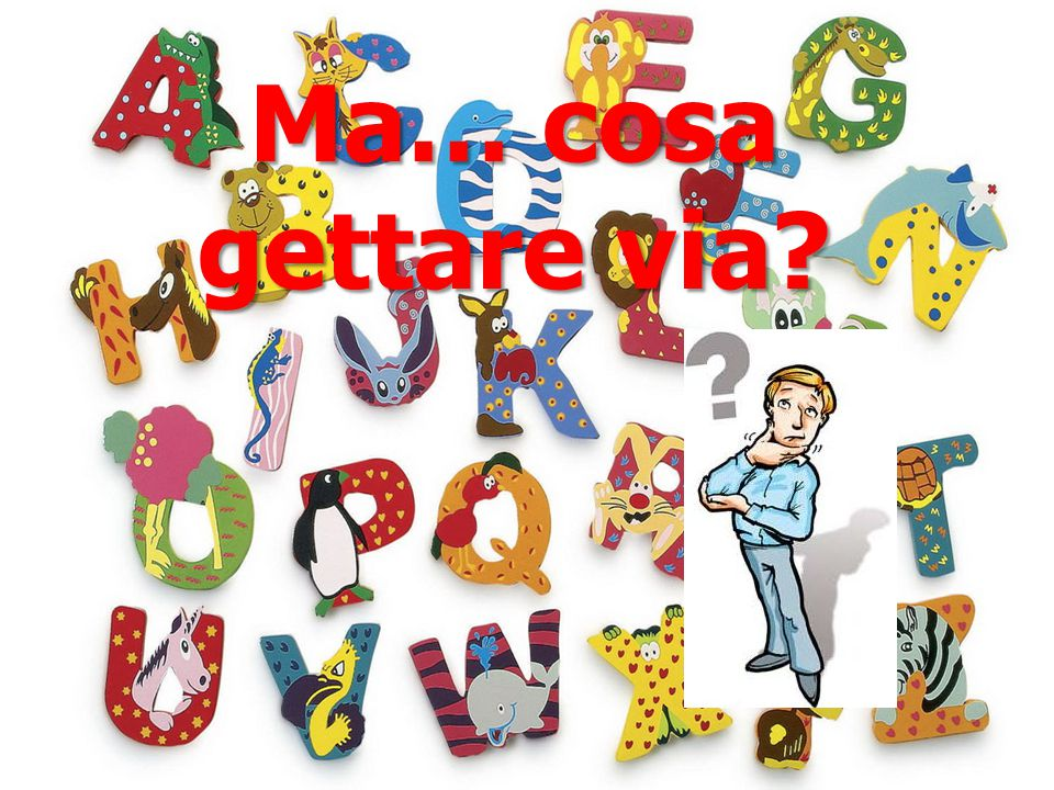 Ma… cosa gettare via
