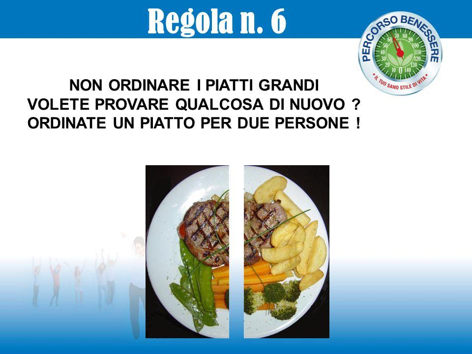 Regola n. 6 NON ORDINARE I PIATTI GRANDI