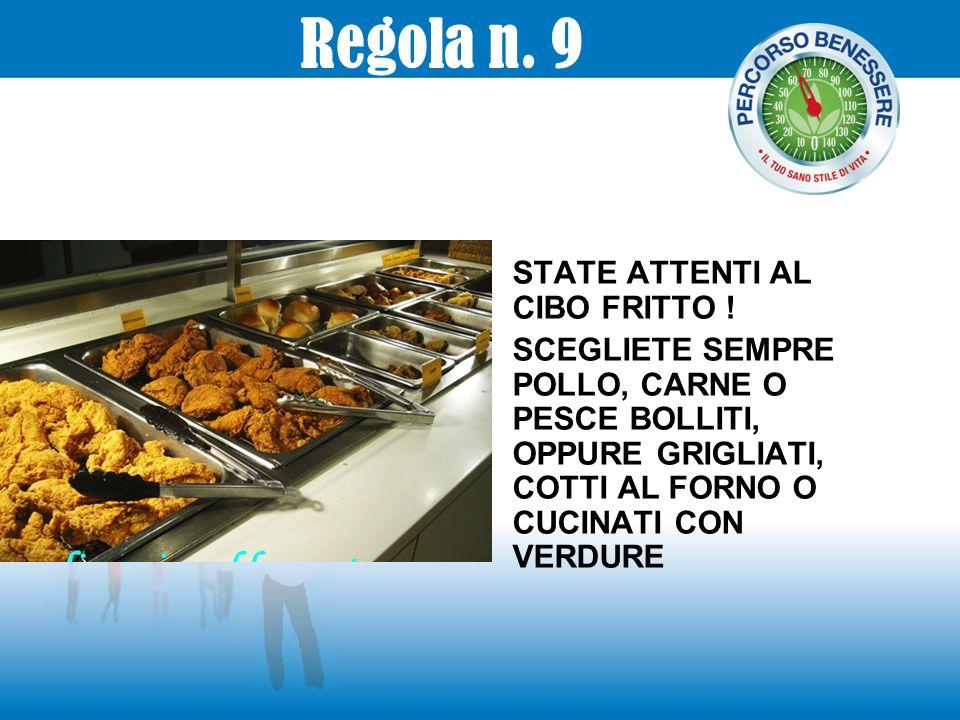 Regola n. 9 STATE ATTENTI AL CIBO FRITTO !