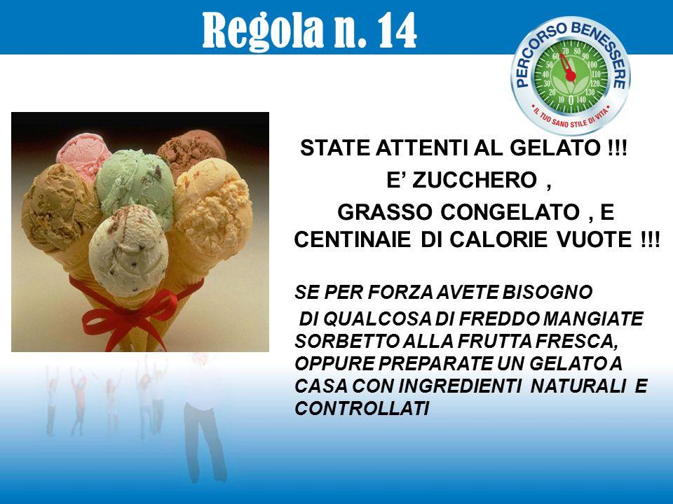 Regola n. 14 STATE ATTENTI AL GELATO !!! E' ZUCCHERO ,
