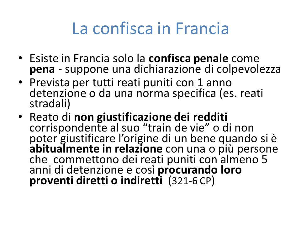 La confisca in Francia Esiste in Francia solo la confisca penale come pena - suppone una dichiarazione di colpevolezza.