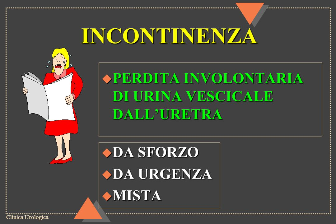 INCONTINENZA PERDITA INVOLONTARIA DI URINA VESCICALE DALL'URETRA