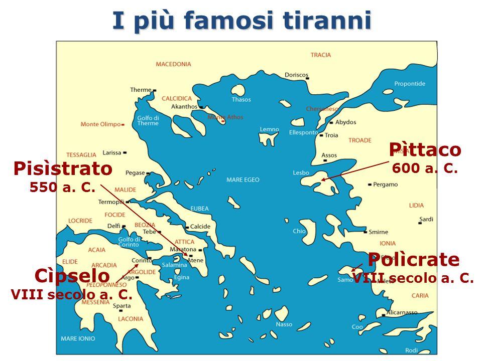 I più famosi tiranni Pìttaco Pisìstrato Polìcrate Cìpselo 600 a. C.