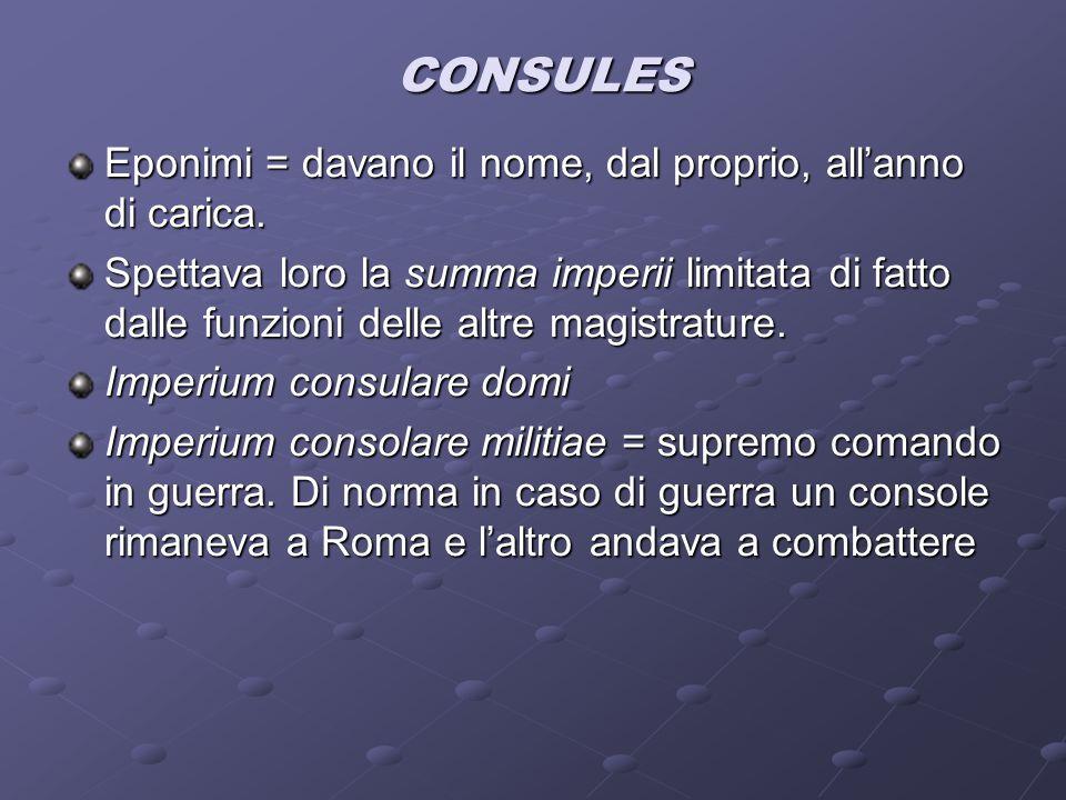 CONSULES Eponimi = davano il nome, dal proprio, all'anno di carica.