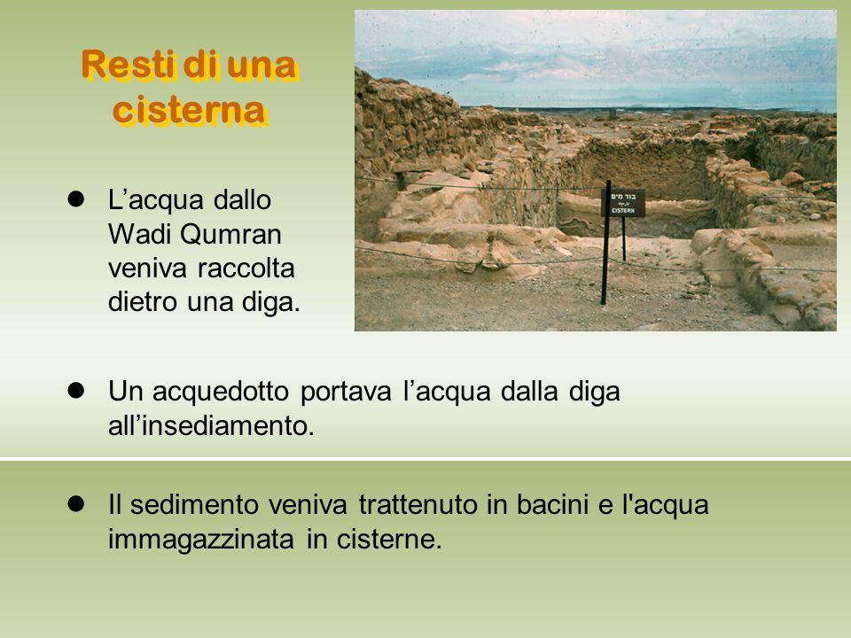 Resti di una cisterna L'acqua dallo Wadi Qumran veniva raccolta dietro una diga. l. Un acquedotto portava l'acqua dalla diga all'insediamento.