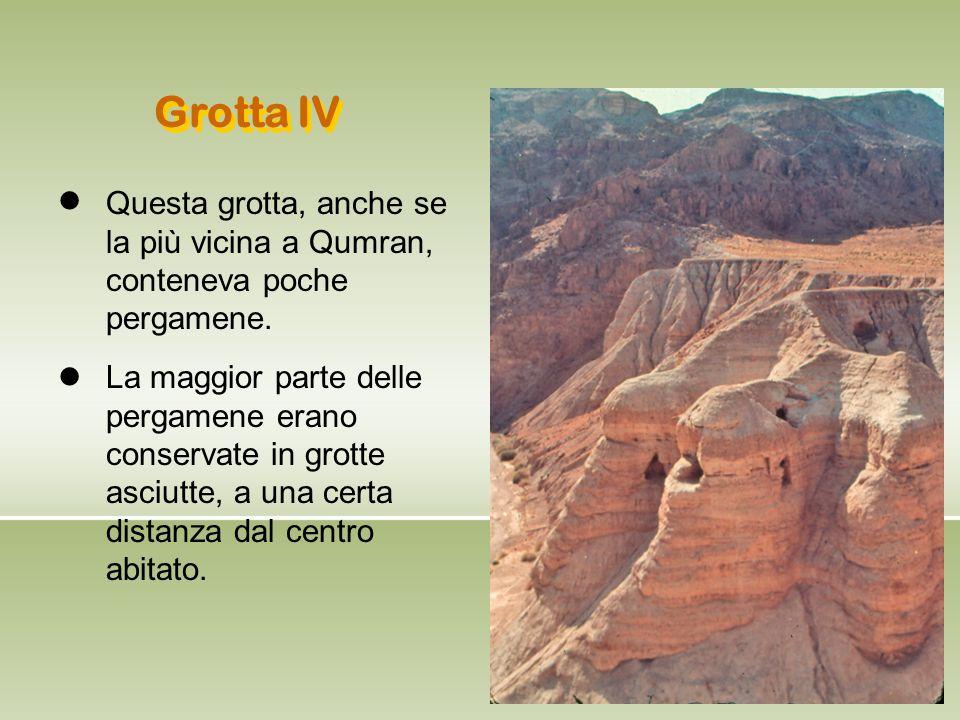 Grotta IV Questa grotta, anche se la più vicina a Qumran, conteneva poche pergamene. l.