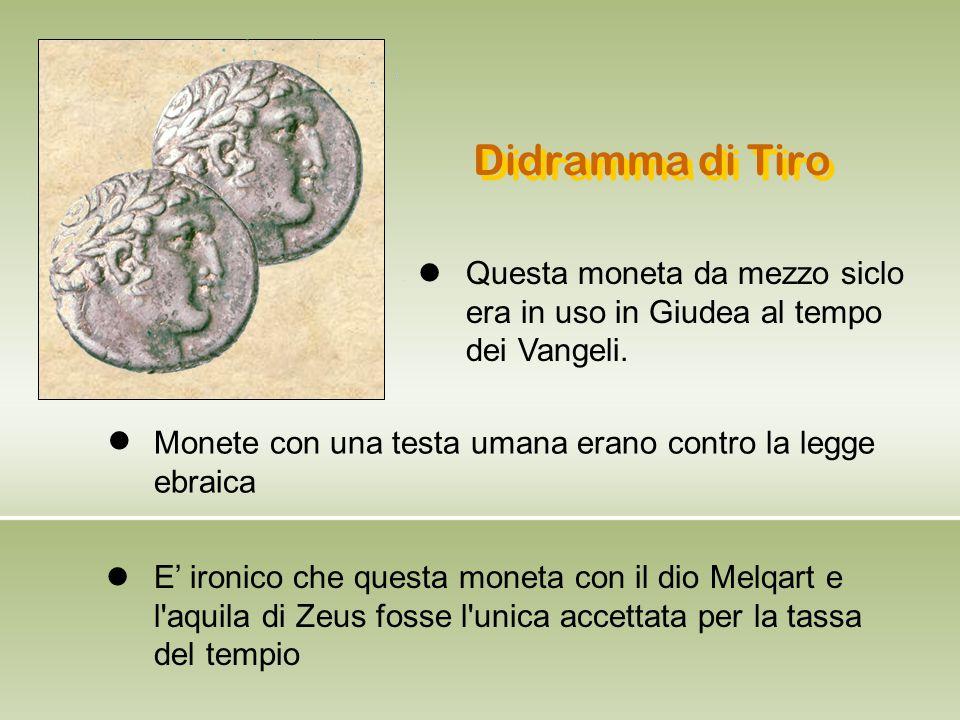 Didramma di Tiro Questa moneta da mezzo siclo era in uso in Giudea al tempo dei Vangeli. l.