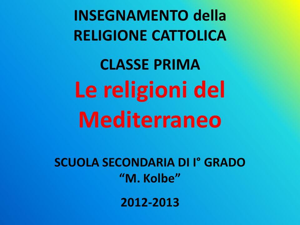 INSEGNAMENTO della RELIGIONE CATTOLICA CLASSE PRIMA Le religioni del Mediterraneo SCUOLA SECONDARIA DI I° GRADO M.