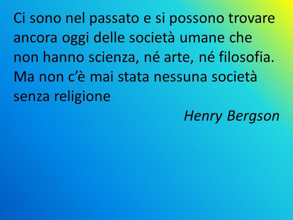 Ci sono nel passato e si possono trovare ancora oggi delle società umane che non hanno scienza, né arte, né filosofia. Ma non c'è mai stata nessuna società senza religione