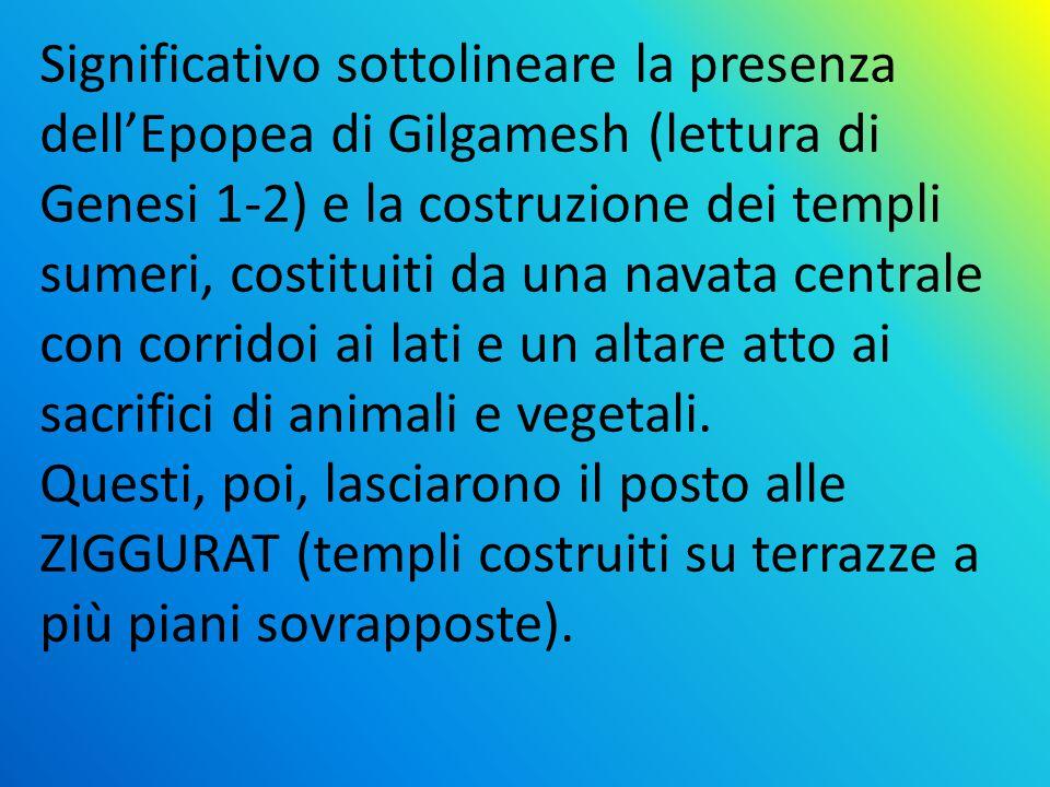 Significativo sottolineare la presenza dell'Epopea di Gilgamesh (lettura di Genesi 1-2) e la costruzione dei templi sumeri, costituiti da una navata centrale con corridoi ai lati e un altare atto ai sacrifici di animali e vegetali.