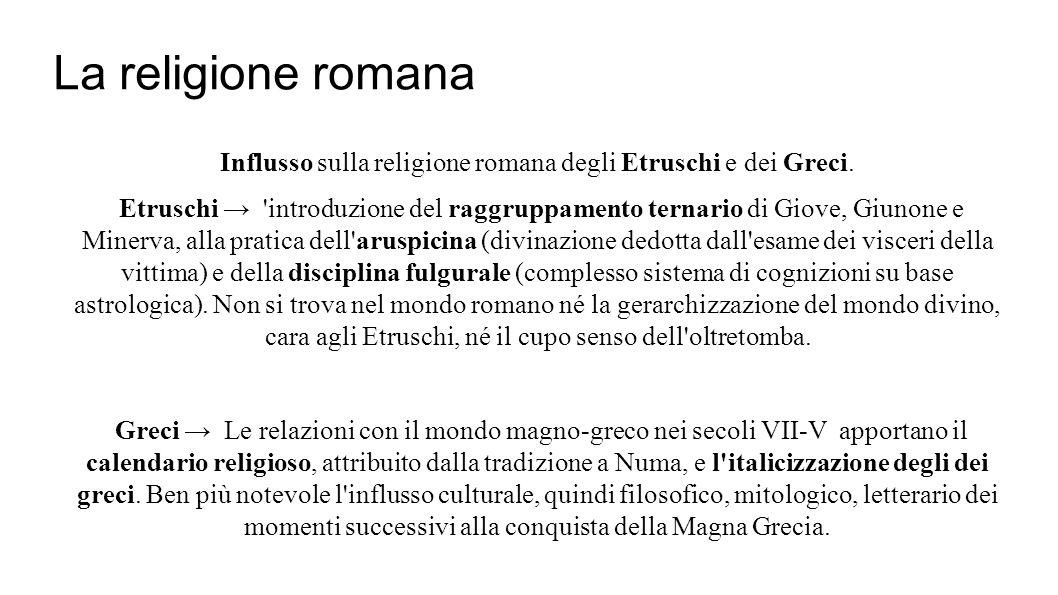 Influsso sulla religione romana degli Etruschi e dei Greci.