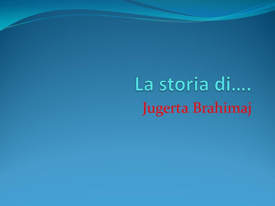 La storia di…. Jugerta Brahimaj