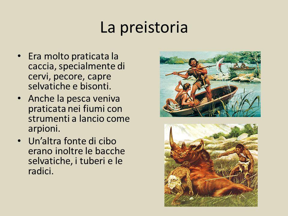 La preistoria Era molto praticata la caccia, specialmente di cervi, pecore, capre selvatiche e bisonti.