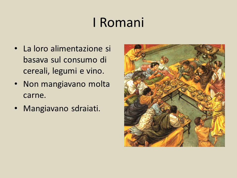 I Romani La loro alimentazione si basava sul consumo di cereali, legumi e vino. Non mangiavano molta carne.