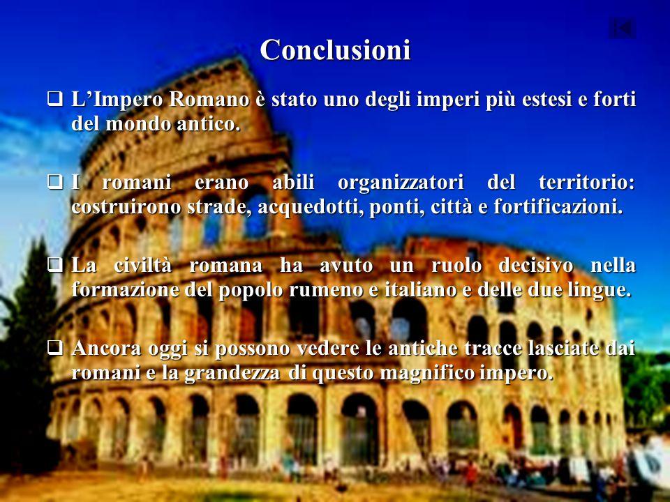 Conclusioni L'Impero Romano è stato uno degli imperi più estesi e forti del mondo antico.