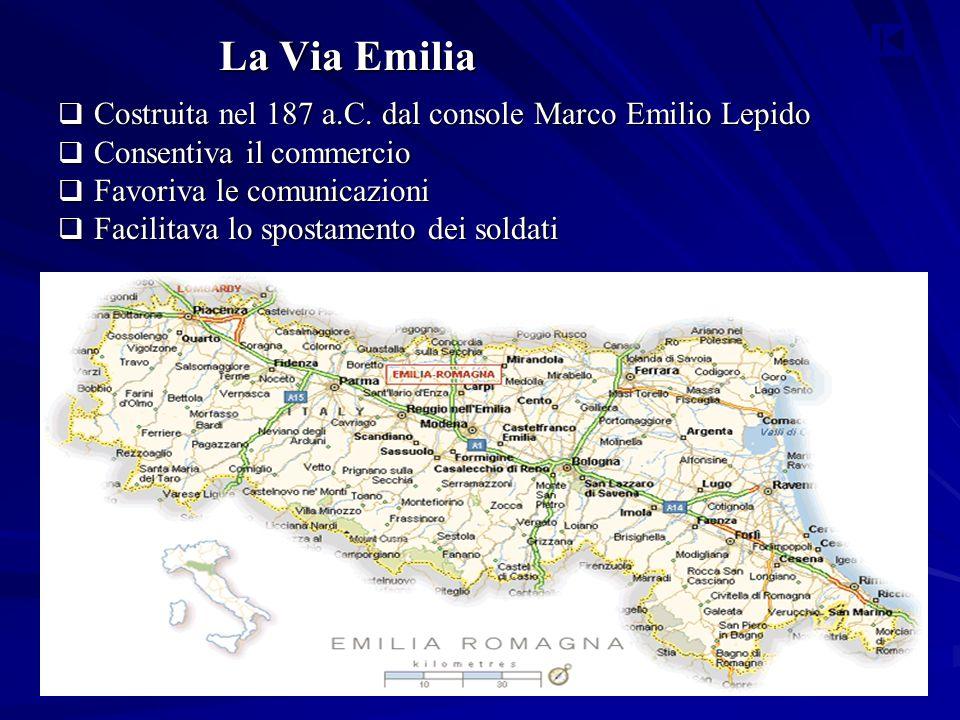 La Via Emilia Costruita nel 187 a.C. dal console Marco Emilio Lepido