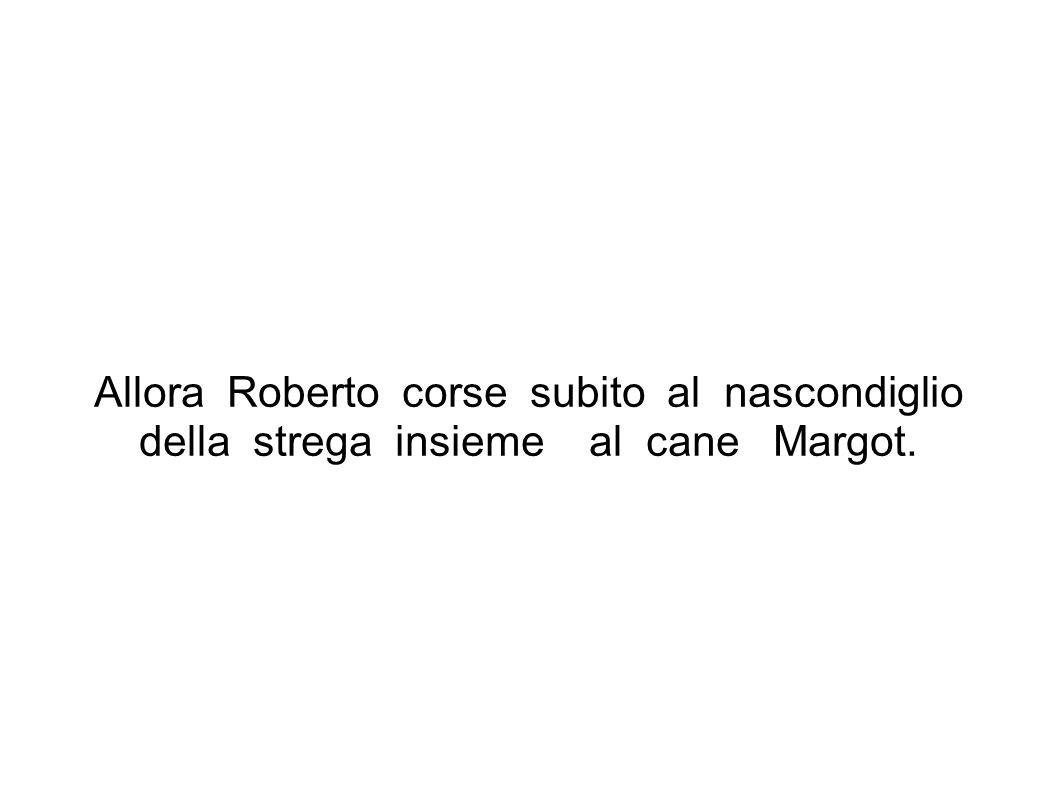 Allora Roberto corse subito al nascondiglio della strega insieme al cane Margot.