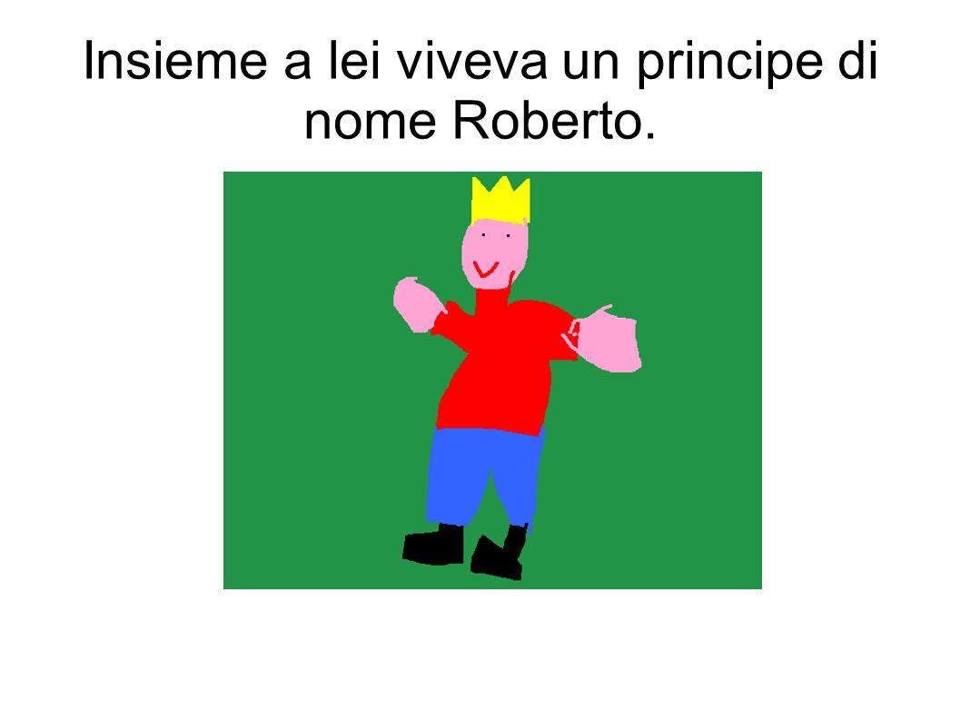 Insieme a lei viveva un principe di nome Roberto.