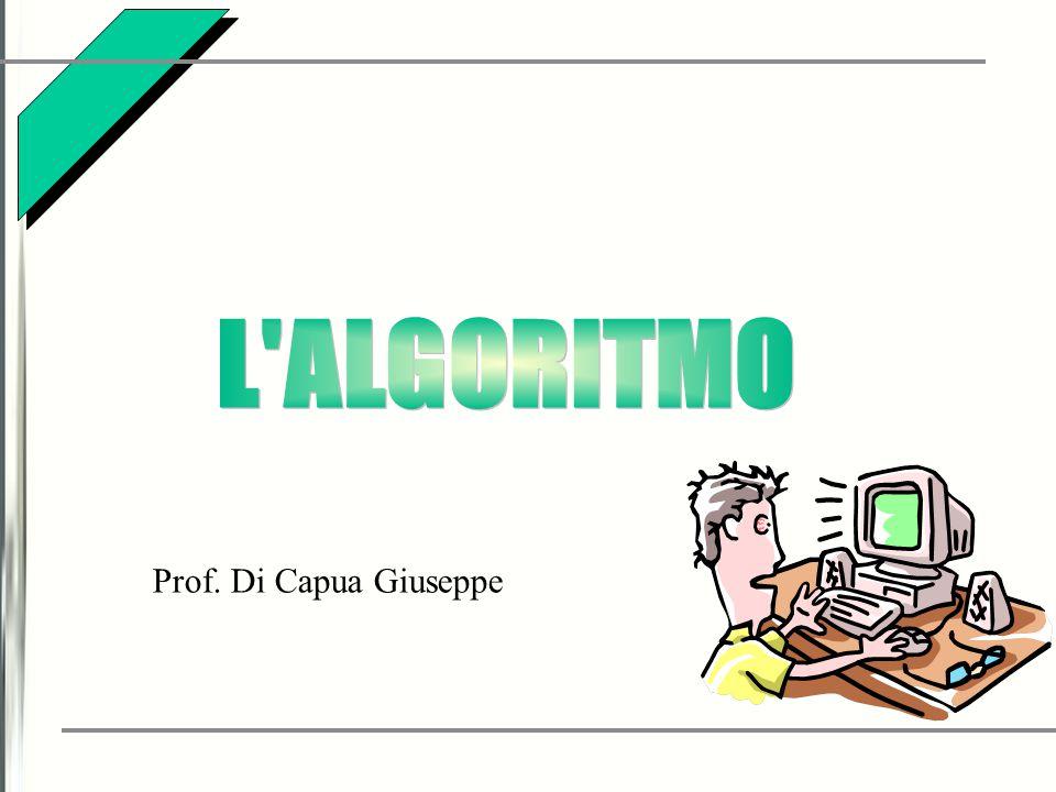 L ALGORITMO Prof. Di Capua Giuseppe