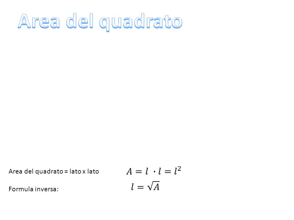 Area del quadrato Area del quadrato = lato x lato Formula inversa: