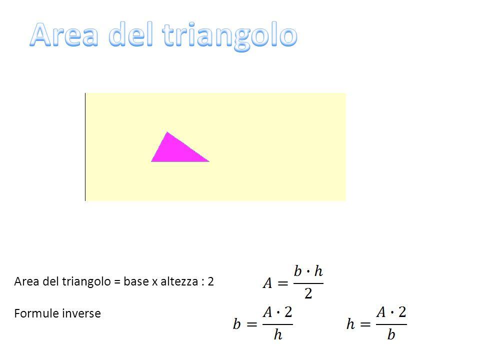 Area del triangolo Area del triangolo = base x altezza : 2