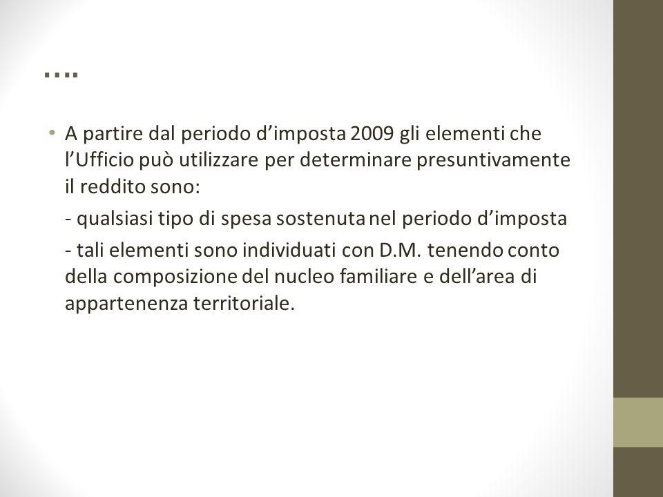 …. A partire dal periodo d'imposta 2009 gli elementi che l'Ufficio può utilizzare per determinare presuntivamente il reddito sono:
