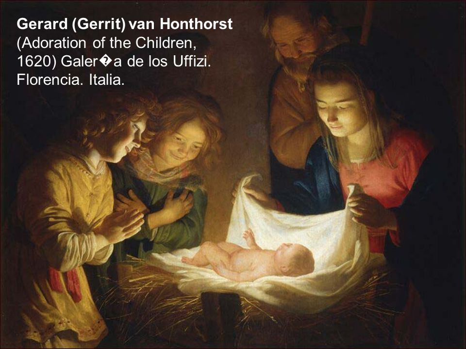Gerard (Gerrit) van Honthorst (Adoration of the Children, 1620) Galer�a de los Uffizi.