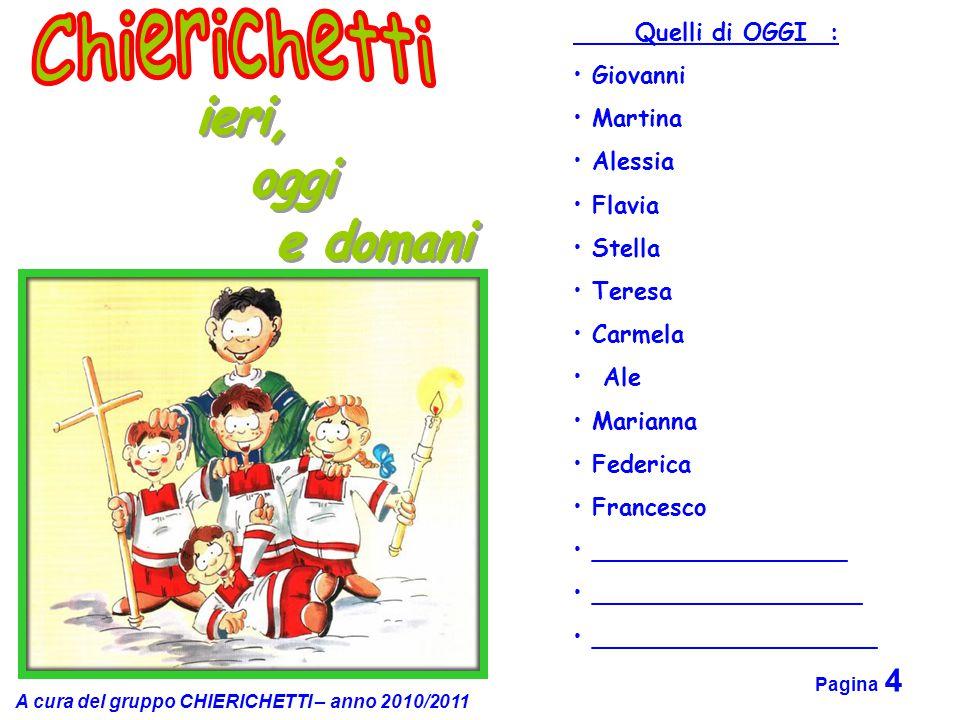 Quelli di OGGI : Giovanni. Martina. Alessia. Flavia. Stella. Teresa. Carmela. Ale. Marianna.