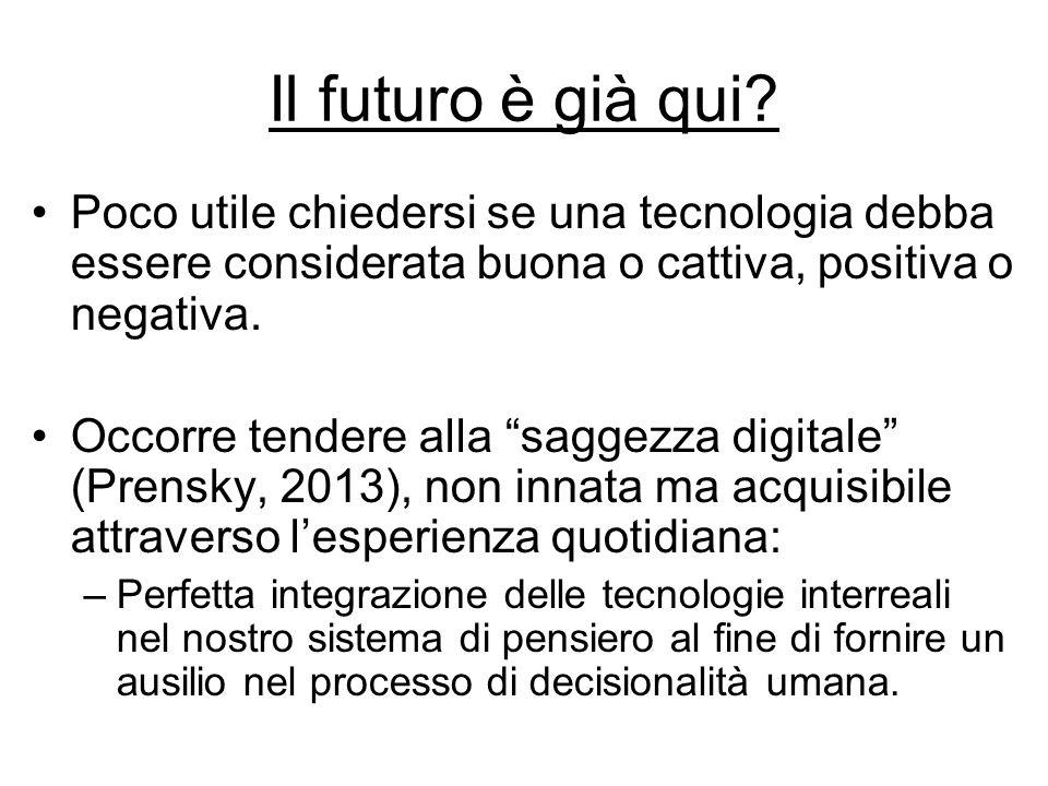 Il futuro è già qui Poco utile chiedersi se una tecnologia debba essere considerata buona o cattiva, positiva o negativa.