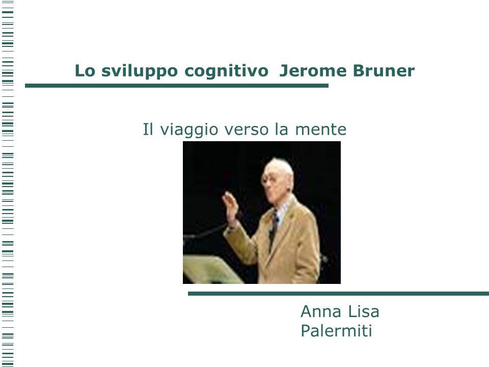 Lo sviluppo cognitivo Jerome Bruner Il viaggio verso la mente
