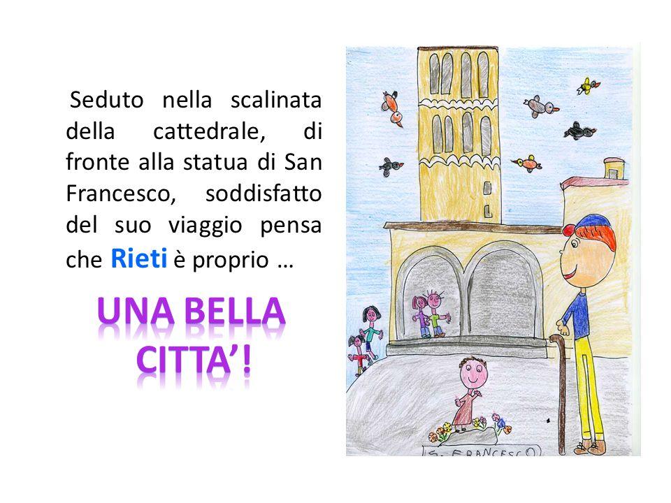 Seduto nella scalinata della cattedrale, di fronte alla statua di San Francesco, soddisfatto del suo viaggio pensa che Rieti è proprio …