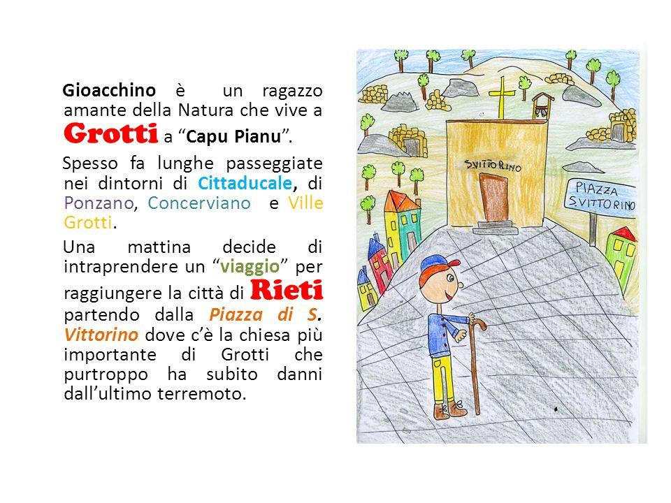 Gioacchino è un ragazzo amante della Natura che vive a Grotti a Capu Pianu .
