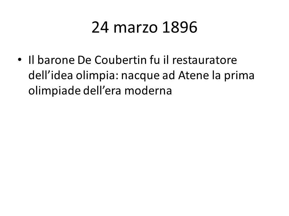 24 marzo 1896 Il barone De Coubertin fu il restauratore dell'idea olimpia: nacque ad Atene la prima olimpiade dell'era moderna.