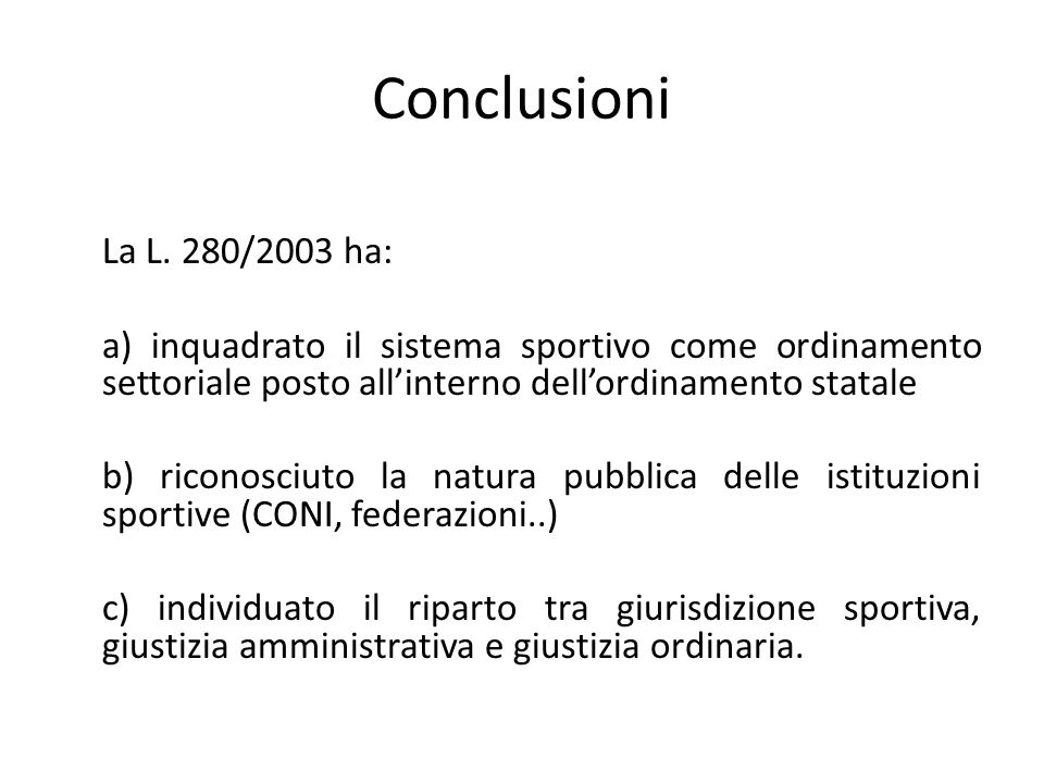 Conclusioni La L. 280/2003 ha: a) inquadrato il sistema sportivo come ordinamento settoriale posto all'interno dell'ordinamento statale.