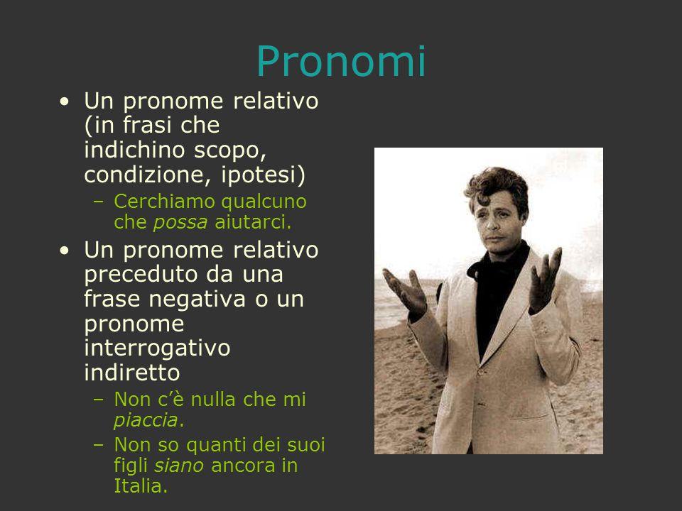Pronomi Un pronome relativo (in frasi che indichino scopo, condizione, ipotesi) Cerchiamo qualcuno che possa aiutarci.