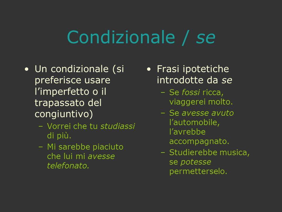 Condizionale / se Un condizionale (si preferisce usare l'imperfetto o il trapassato del congiuntivo)