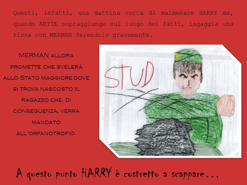 A questo punto HARRY è costretto a scappare…