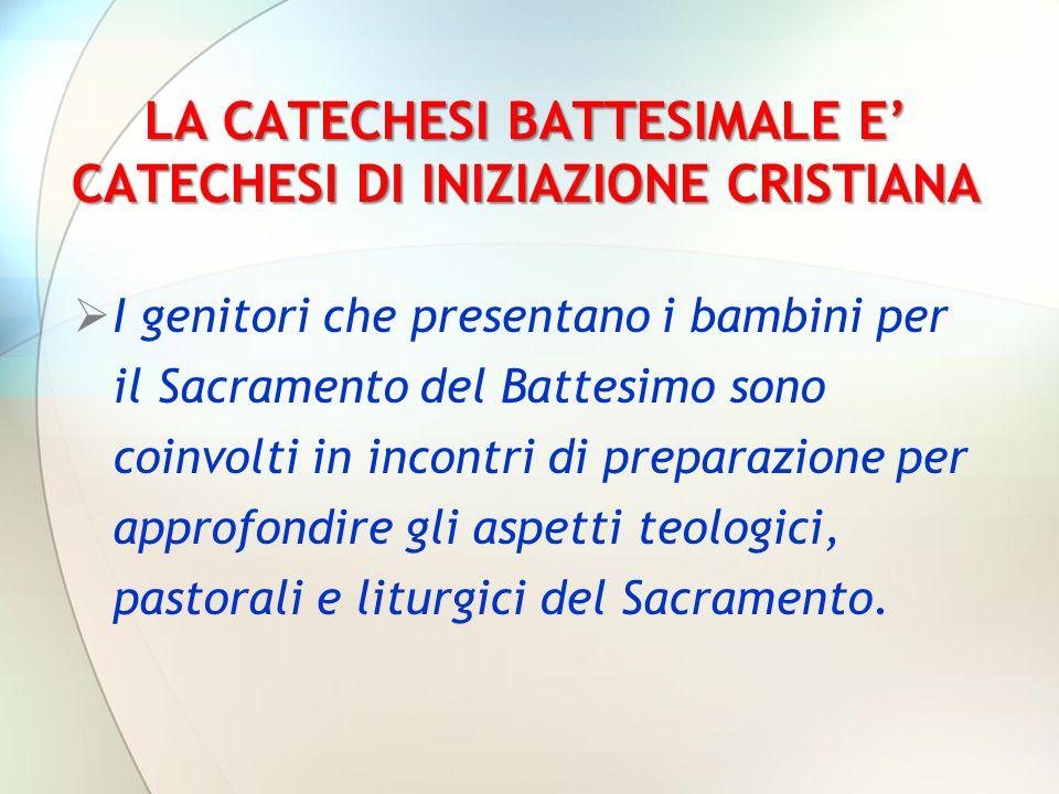 LA CATECHESI BATTESIMALE E' CATECHESI DI INIZIAZIONE CRISTIANA